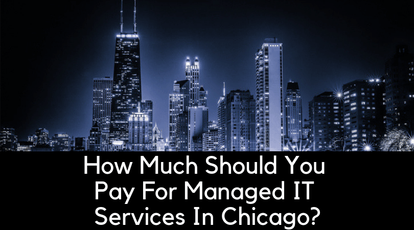 How Much Should You Pay For Managed IT Services In Chicago_